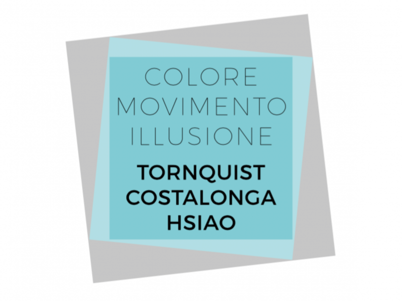 Colore Movimento Illusione. Tornquist Costalonga Hsiao