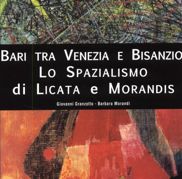 Bari tra Venezia e Bisanzio: lo Spazialismo di Licata e Morandis