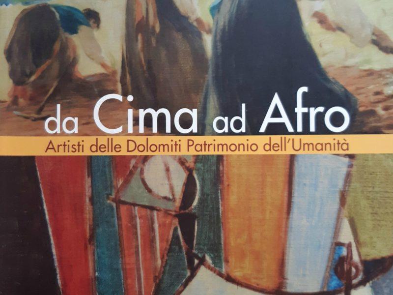 Da Cima ad Afro. Artisti delle Dolomiti patrimonio dell'umanità