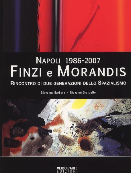 Napoli 1986-2007. Finzi e Morandis. Rincontro di due generazioni dello spazialismo