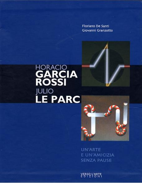 Horacio García Rossi Julio Le Parc. Un'arte e un'amicizia senza pause