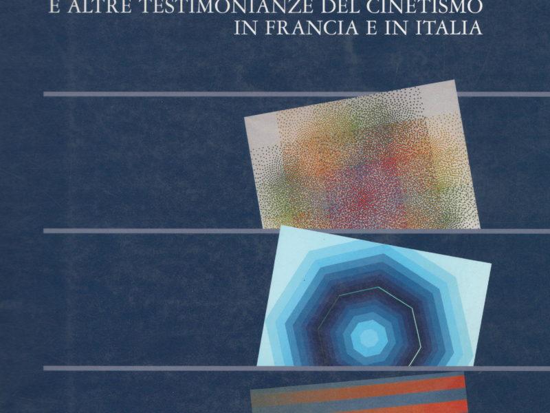 Le Parc Garcia Rossi Demarco e altre testimonianze del Cinetismo in Francia e in Italia
