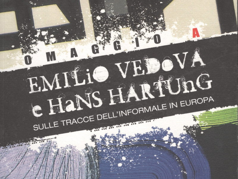 Omaggio a Emilio Vedova e Hans Hartung. Sulle tracce dell'informale in Europa